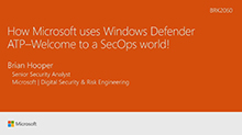 How Microsoft uses Windows Defender ATP: Welcome to a SecOps world!​