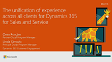The unification of experience across all clients for Dynamics 365 for Sales and Service