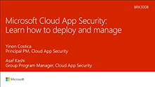 Microsoft Cloud App Security deep dive: Learn how to deploy and manage
