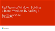 Red Teaming Windows: Building a better Windows by hacking it