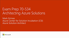 Cert Exam Prep: Exam 70-534: Architecting Azure Solutions