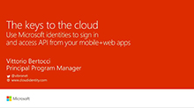 The keys to the cloud: Use Microsoft identities to sign in and access API from your mobile+web apps